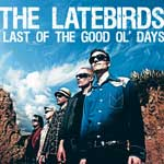 The Latebirs - Last Of The Good Ol' Days - cover